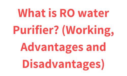 What is RO water Purifier? (Working, Advantages and Disadvantages)