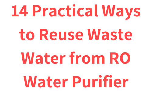 14 Practical Ways to Reuse Waste Water from RO Water Purifier