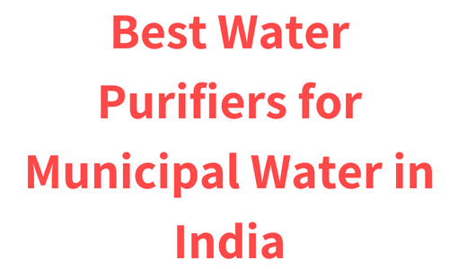 Best Water Purifiers for Municipal Water in India
