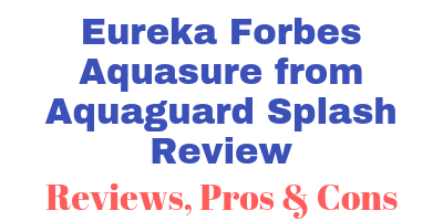 Eureka Forbes Aquasure from Aquaguard Splash Review